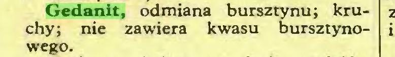 (...) Gedanit, odmiana bursztynu; kruchy; nie zawiera kwasu bursztynowego...