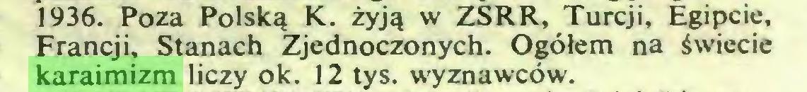 (...) 1936. Poza Polską K. żyją w ZSRR, Turcji, Egipcie, Francji, Stanach Zjednoczonych. Ogółem na świecie karaimizm liczy ok. 12 tys. wyznawców...