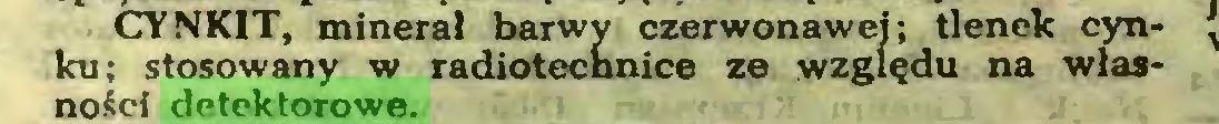 (...) CYN KIT, minerał barwy czerwonawej; tlenek cynku; stosowany w radiotechnice ze względu na własności detektorowe...