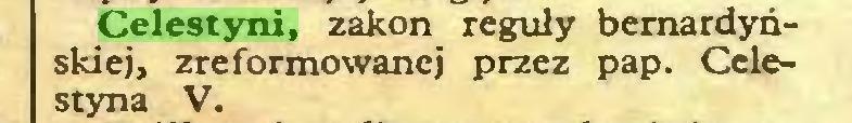 (...) Celestyni, zakon reguły bernardyńskiej, zreformowanej przez pap. Celestyna V...