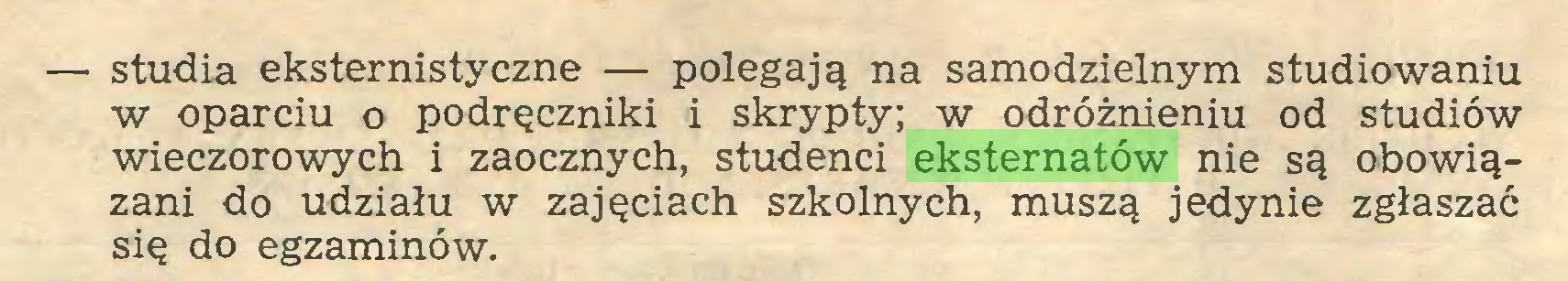 (...) — studia eksternistyczne — polegają na samodzielnym studiowaniu w oparciu o podręczniki i skrypty; w odróżnieniu od studiów wieczorowych i zaocznych, studenci eksternatów nie są obowiązani do udziału w zajęciach szkolnych, muszą jedynie zgłaszać się do egzaminów...