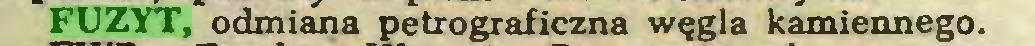 (...) FUZYT, odmiana petrograficzna węgla kamiennego...
