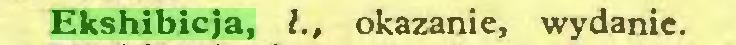 (...) Ekshibicja, l., okazanie, wydanie...