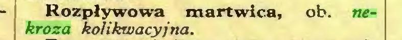 (...) Rozpływowa martwica, ob. nekroza ko/ikwacyjna...