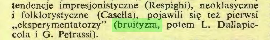 """(...) tendencje impresjonistyczne (Respighi), neoklasyczne i folklorystyczne (Casella), pojawili si? tez pierwsi """"eksperymentatorzy"""" (bruityzm, potem L. Dallapiccola i G. Petrassi)..."""