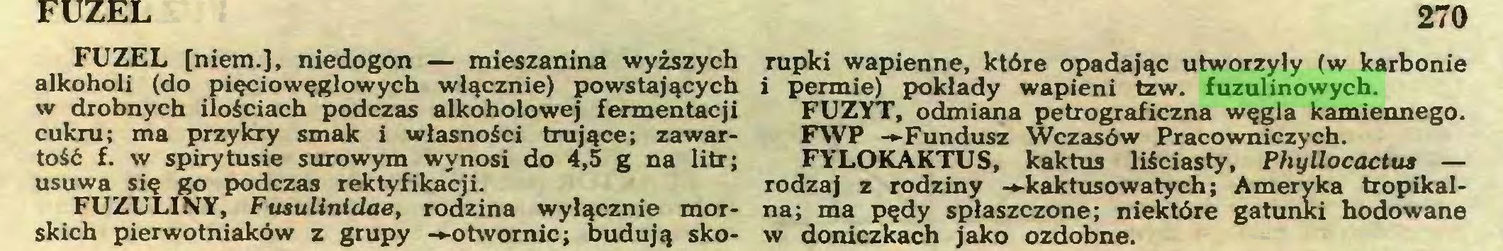 (...) FUZULINY, F usulinidae, rodzina wyłącznie morskich pierwotniaków z grupy —otwornic; budują sko- 270 rupki wapienne, które opadając utworzyły (w karbonie i permie) pokłady wapieni tzw. fuzulinowych...