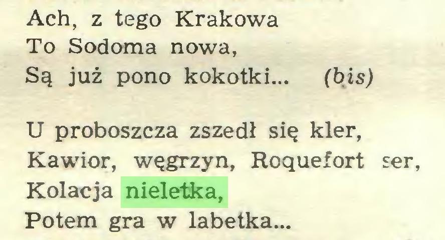 (...) Ach, z tego Krakowa To Sodoma nowa, Są już pono kokotki... (bis) U proboszcza zszedł się kler, Kawior, węgrzyn, Roquefort ser, Kolacja nieletka, Potem gra w labetka...