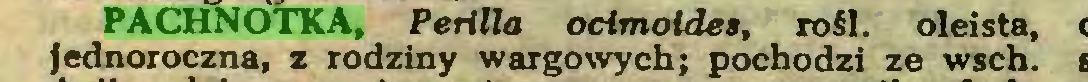 (...) PACHNOTKA, Perilla ocimoldes, rośl. oleista, jednoroczna, z rodziny wargowych; pochodzi ze wsch...