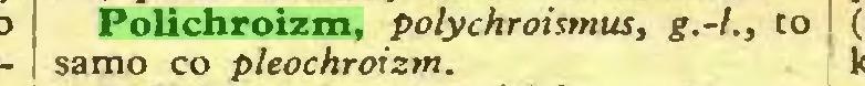 (...) Polichroizm, polychroismus, g.-ł., to samo co pleochroizm...
