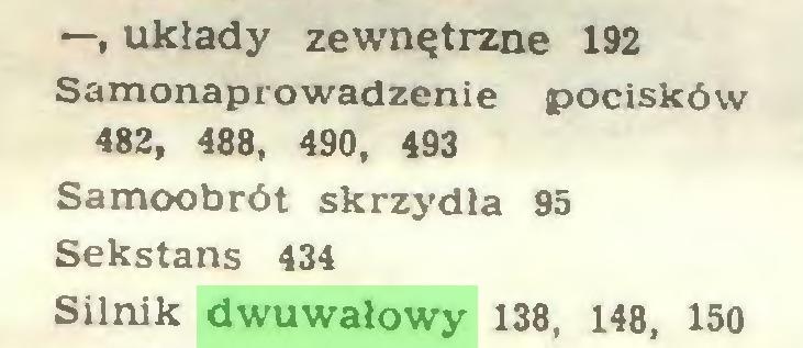 (...) —, układy zewnętrzne 192 Samonaprowadzenie pocisków 482, 488, 490, 493 Samoobrót skrzydła 95 Sekstans 434 Silnik dwuwałowy 138, 148, 150...
