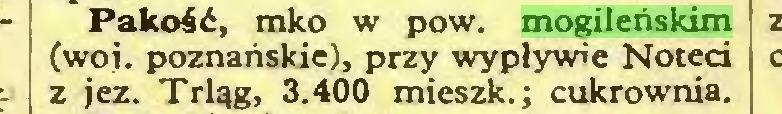 (...) Pakość, mko w pow. mogileńskim (woj. poznańskie), przy wypływie Noteci z jez. Trląg, 3.400 mieszk.; cukrownia...