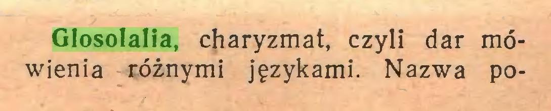 (...) Glosolalia, charyzmat, czyli dar mówienia różnymi językami. Nazwa po...