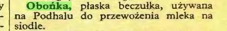 (...) Obońka, płaska beczułka, używana na Podhalu do przewożenia mleka na siodle...