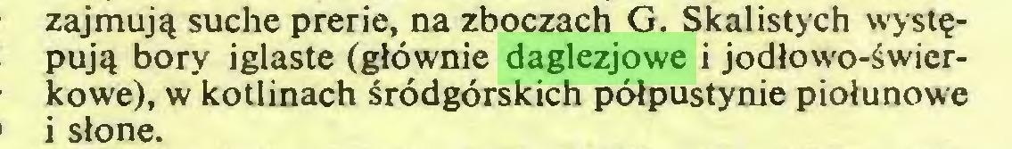 (...) zajmujq suche prerie, na zboczach G. Skalistych wyst?pujq bory iglaste (glöwnie daglezjowe i jodlowo-äwierkowe), w kotlinach ärödgörskich pölpustynie piolunowe i stone...