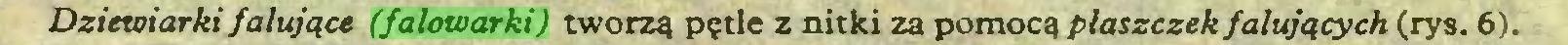 (...) Dziewiarki falujące (falowarki) tworzą pętle z nitki za pomocą płaszczek falujących (rys. 6)...