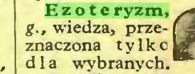 (...) Ezoteryzm, g., wiedza, przeznaczona tylk d 1 a wybranych...