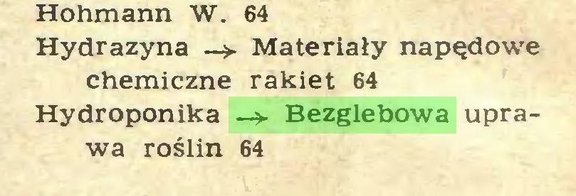 (...) Hohmann W. 64 Hydrazyna Materiały napędowe chemiczne rakiet 64 Hydroponika —Bezglebowa uprawa roślin 64...