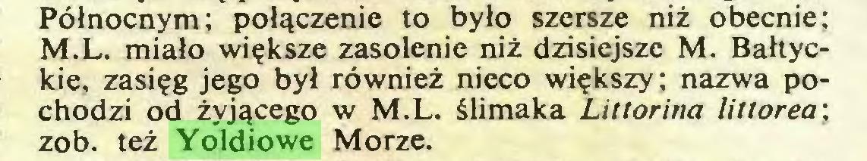 (...) Północnym; połączenie to było szersze niż obecnie; M.L. miało większe zasolenie niż dzisiejsze M. Bałtyckie, zasięg jego był również nieco większy; nazwa pochodzi od żyjącego w M.L. ślimaka Littorina littorea: zob. też Yoldiowe Morze...