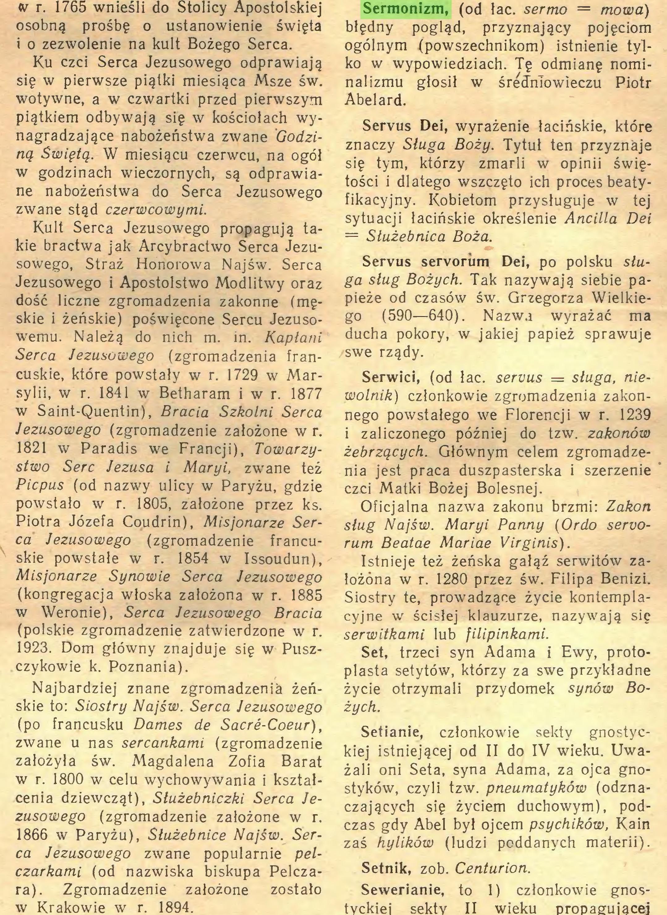 (...) 1866 w Paryżu), Służebnice Najśw. Serca Jezusowego zwane popularnie pelczarkami (od nazwiska biskupa Pelczara). Zgromadzenie założone zostało w Krakowie w r. 1894. Sermonizm, (od łac. sermo = mowa) błędny pogląd, przyznający pojęciom ogólnym (powszechnikom) istnienie tylko w wypowiedziach. Tę odmianę nominal izmu głosił w średniowieczu Piotr Abelard...