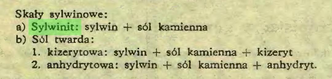 (...) Skały sylwinowe: a) Sylwinit: sylwin 4- sól kamienna b) Sól twarda: 1. kizerytowa: sylwin + sól kamienna 4- kizeryt 2. anhydrytowa: sylwin + sól kamienna 4- anhydryt...