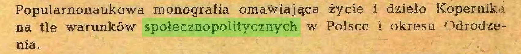 (...) Popularnonaukowa monografia omawiająca życie i dzieło Kopernika na tle warunków społecznopolitycznych w Polsce i okresu Odrodzenia...