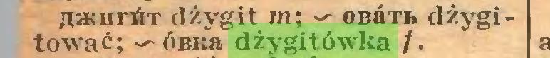 (...) a*urńT dżygit m; — obćtł dżygitować; — ÓBi:a dżygitówka /...