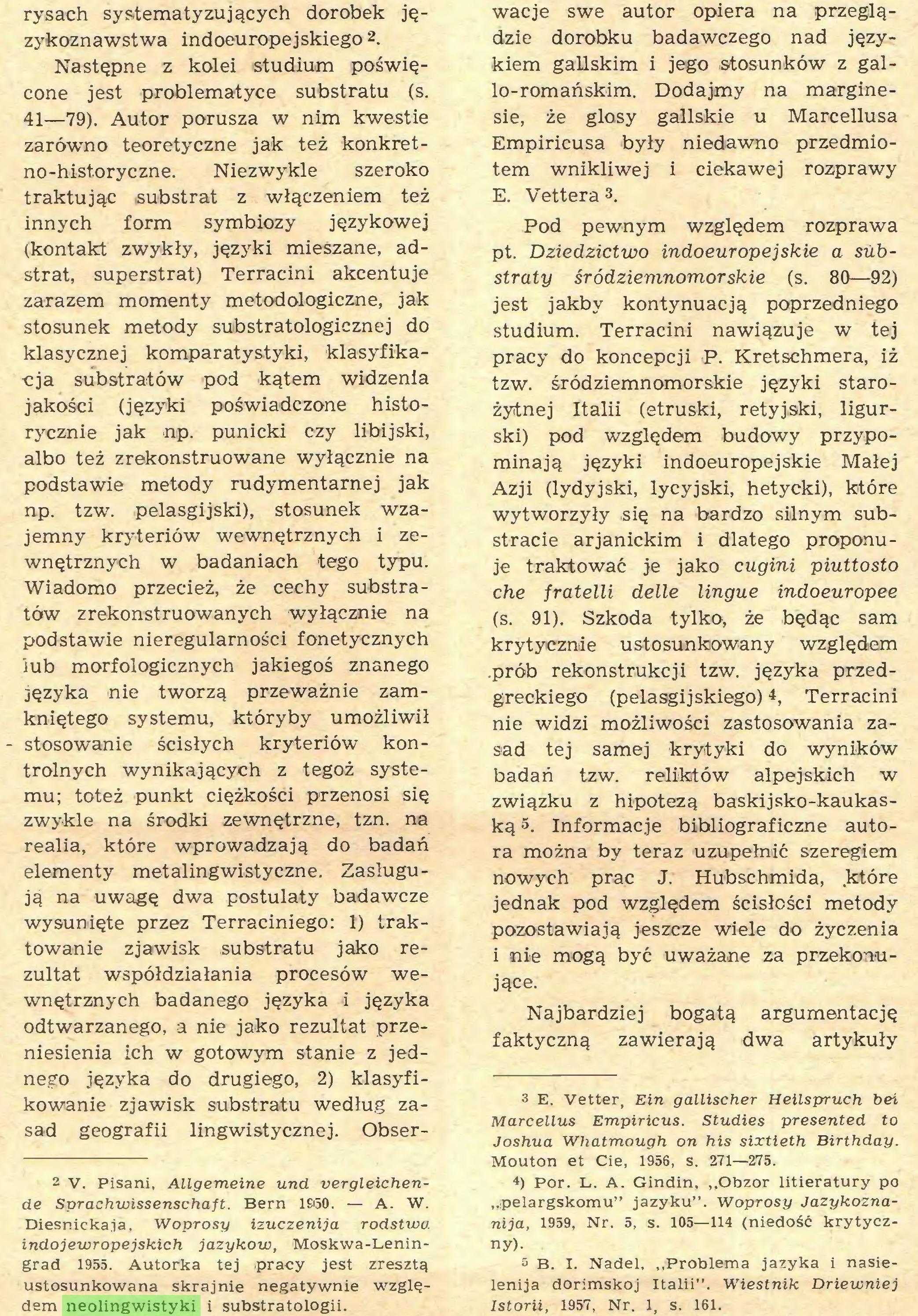 (...) Diesnickaja, Woprosy izuczenija rodstwa indojewropejskich jazykow, Moskwa-Leningrad 1955. Autorka tej pracy jest zresztą ustosunkowana skrajnie negatywnie względem neolingwistyki i substratologii. wacje swe autor opiera na przeglądzie dorobku badawczego nad językiem gallskim i jego stosunków z gallo-romańskim. Dodajmy na margine...