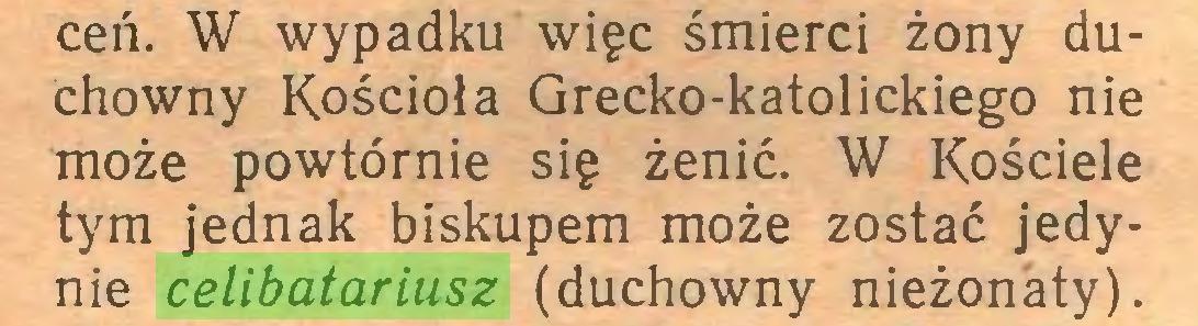 (...) ceń. W wypadku więc śmierci żony duchowny Kościoła Grecko-katolickiego nie może powtórnie się żenić. W Kościele tym jednak biskupem może zostać jedynie celibatariusz (duchowny nieżonaty)...