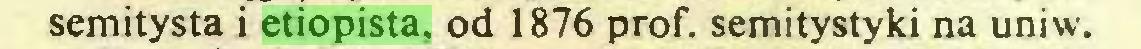 (...) semitysta i etiopista, od 1876 prof. semitystyki na uniw...