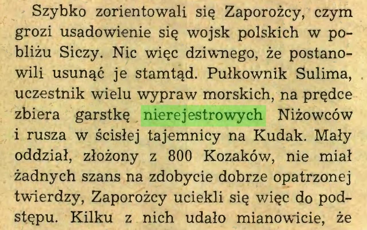 (...) Szybko zorientowali się Zaporożcy, czym grozi usadowienie się wojsk polskich w pobliżu Siczy. Nic więc dziwnego, że postanowili usunąć je stamtąd. Pułkownik Sulima, uczestnik wielu wypraw morskich, na prędce zbiera garstkę nierejestrowych Niżowców i rusza w ścisłej tajemnicy na Kudak. Mały oddział, złożony z 800 Kozaków, nie miał żadnych szans na zdobycie dobrze opatrzonej twierdzy, Zaporożcy uciekli się więc do podstępu. Kilku z nich udało mianowicie, że...