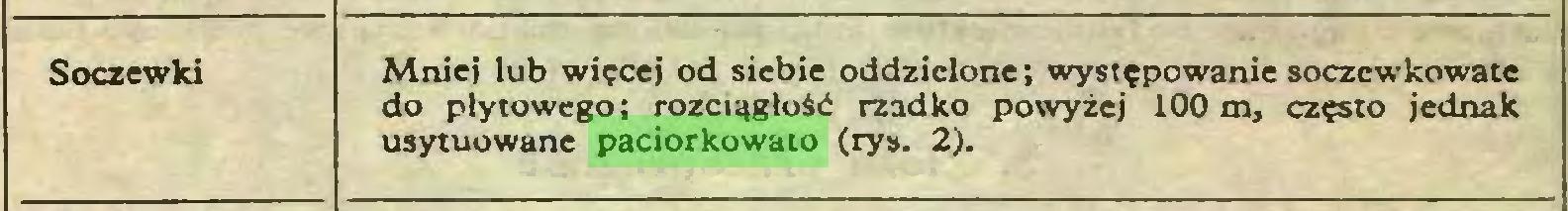 (...) Soczewki Mniej lub więcej od siebie oddzielone; występowanie soczcwkowate do płytowego; rozciągłość rzadko powyżej 100 m, często jednak usytuowane paciorkowato (rys. 2)...