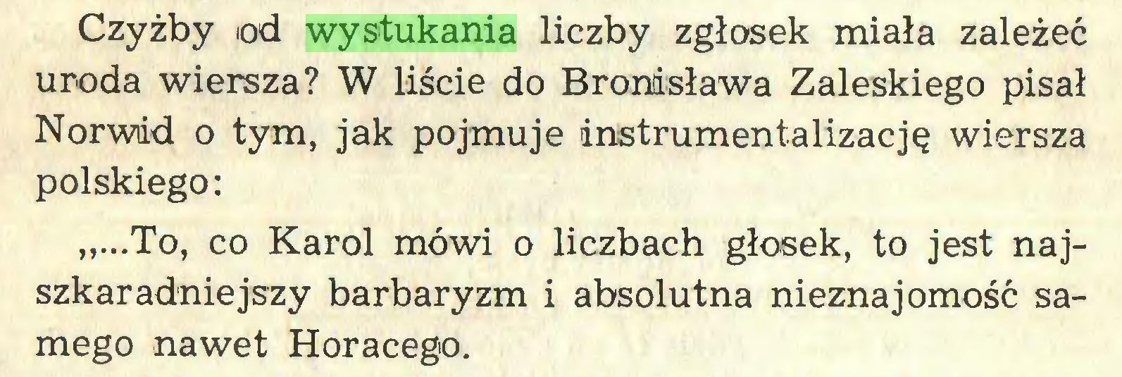 """(...) Czyżby od wystukania liczby zgłosek miała zależeć uroda wiersza? W liście do Bronisława Zaleskiego pisał Norwid o tym, jak pojmuje instrumentalizację wiersza polskiego: """"...To, co Karol mówi o liczbach głosek, to jest najszkaradniejszy barbaryzm i absolutna nieznajomość samego nawet Horacego..."""