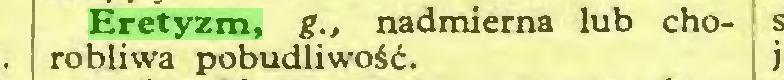 (...) Eretyzm, g., nadmierna lub chorobliwa pobudliwość...