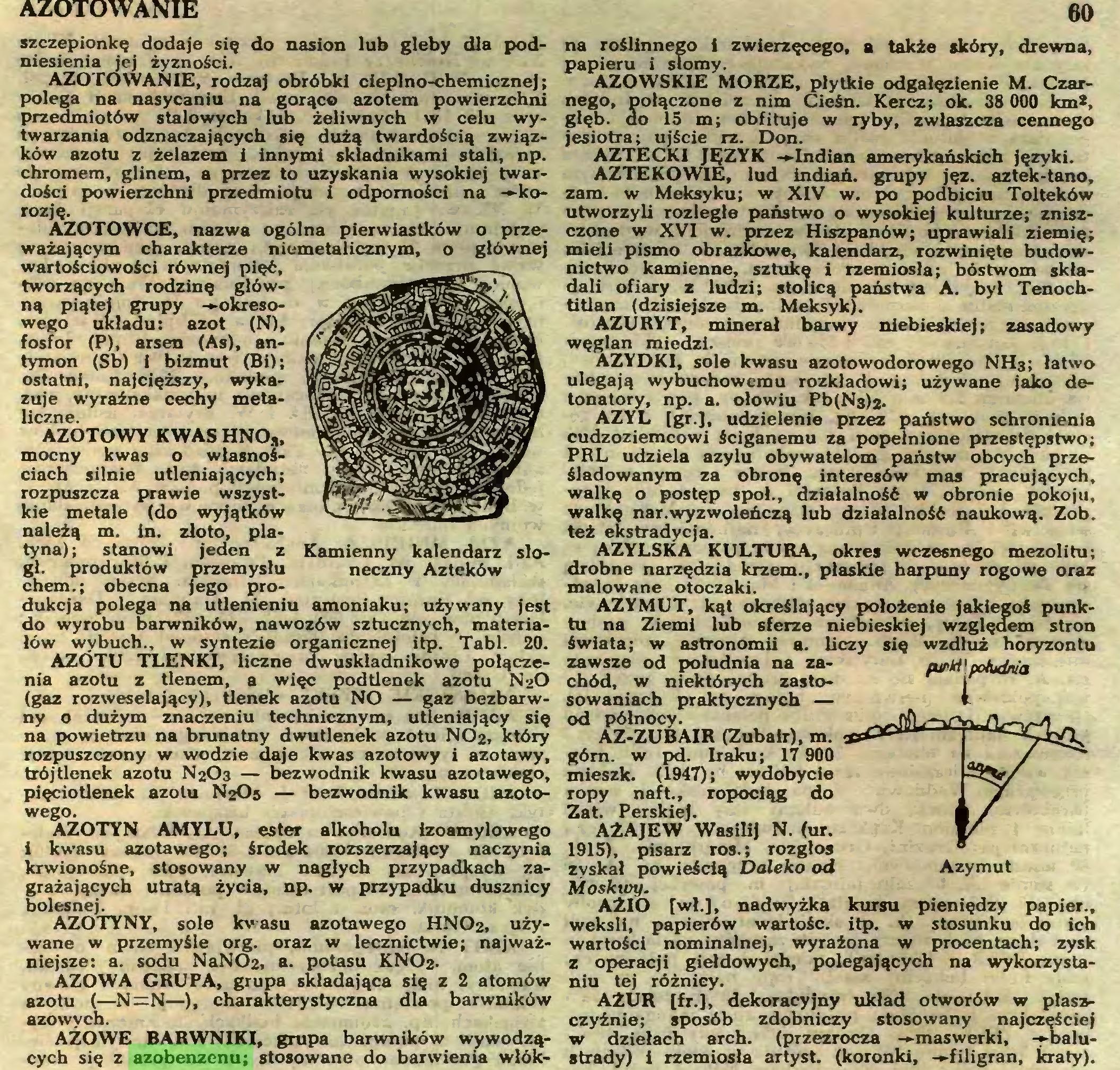(...) AZOWA GRUPA, grupa składająca się z 2 atomów azotu (—N=N—), charakterystyczna dla barwników azowych. AŻOWE BARWNIKI, grupa barwników wywodzących się z azobenzenu; stosowane do barwienia wlók- 60 na roślinnego i zwierzęcego, a także skóry, drewna, papieru i słomy...