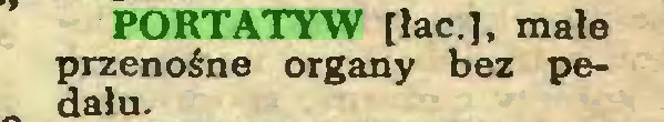 (...) PORTATYW [łac.], małe przenośne organy bez pedału...