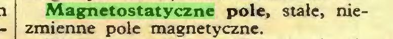 (...) Magnetostatyczne pole, stałe, niezmienne pole magnetyczne...