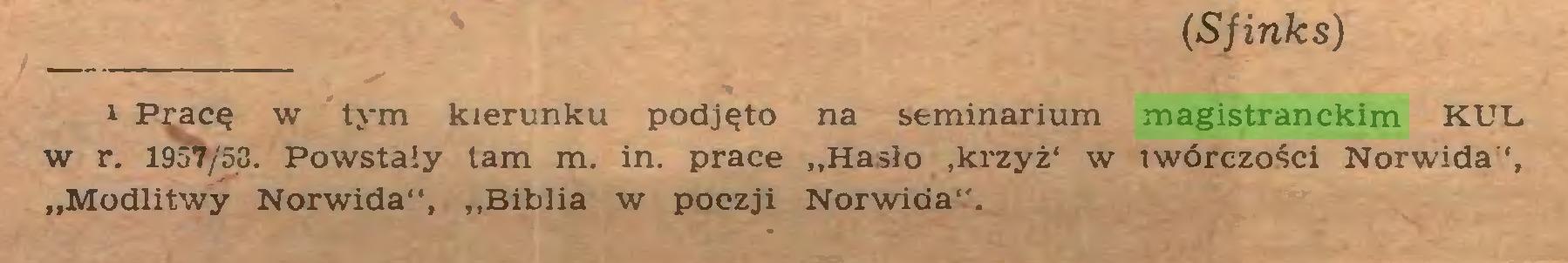 """(...) (Sfinks) i Pracę w tym kierunku podjęto na seminarium magistranckim KUL w r. 1957/53. Powstały tam m. in. prace """"Hasło ,krzyż' w twórczości Norwida """"Modlitwy Norwida"""", """"Biblia w poezji Norwida""""..."""