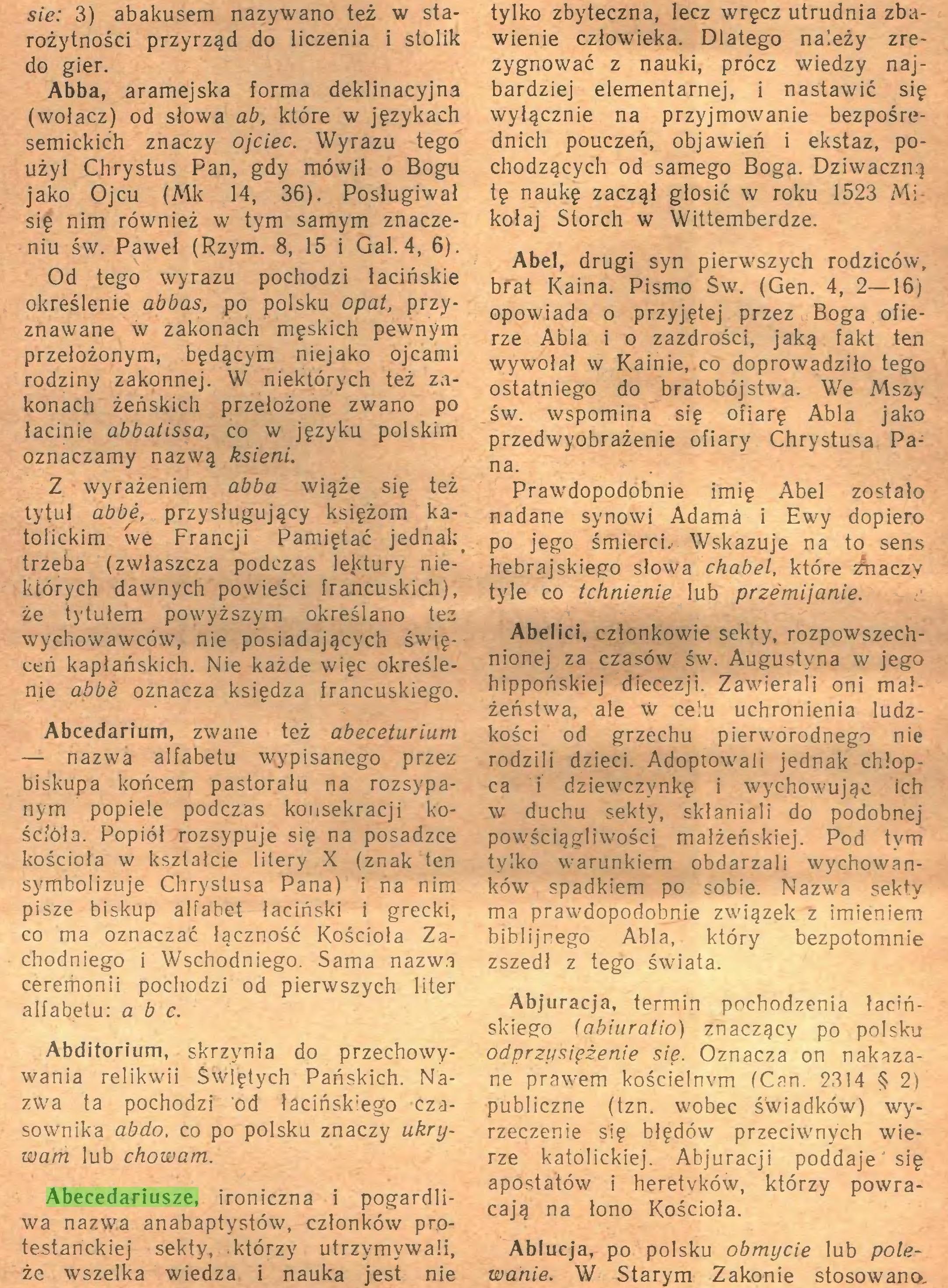 (...) Abecedariusze, ironiczna i pogardliwa nazwa anabaptystów, członków protestanckiej sekty, .którzy utrzymywali, że wszelka wiedza i nauka jest nie tylko zbyteczna, lecz wręcz utrudnia zbawienie człowieka. Dlatego należy zre...