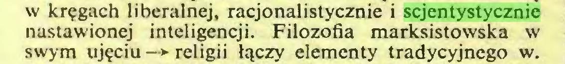 (...) w kr?gach liberalnej, racjonalistycznie i scjentystycznie nastawionej inteligencji. Filozofia marksistowska w swym uj^ciu -> religii Iqczy elementy tradycyjnego w...