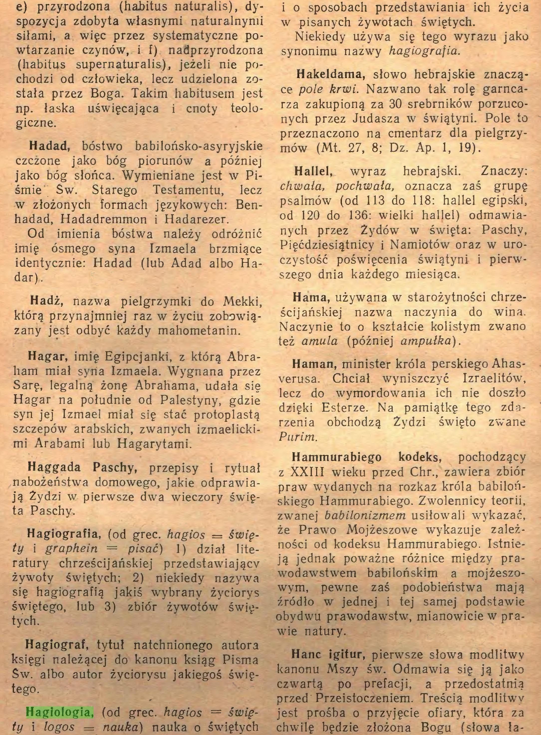 (...) Hagiologia, (od grec. hagios = święty i logos = nauka) nauka o świętych i o sposobach przedstawiania ich życia w pisanych żywotach świętych...