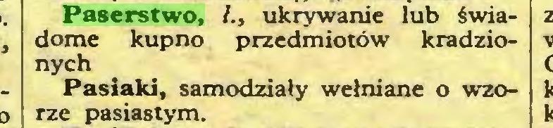 (...) Paserstwo, /., ukrywanie lub świadome kupno przedmiotów kradzionych Pasiaki, samodziały wełniane o wzorze pasiastym...