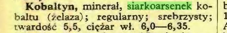 (...) Kobaltyn, minerał, siarkoarsenek kobaltu (żelaza); regularny; srebrzysty; twardość 5,5, ciężar wł. 6,0—6,35...