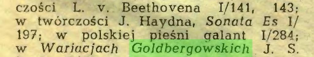 (...) czości L. v. Beethovena 1/141, 143; w twórczości J. Haydna, Sonata Es 1/ 197; w polskiej pieśni galant 1/284; w Wariacjach Goldbergowskich J. S...