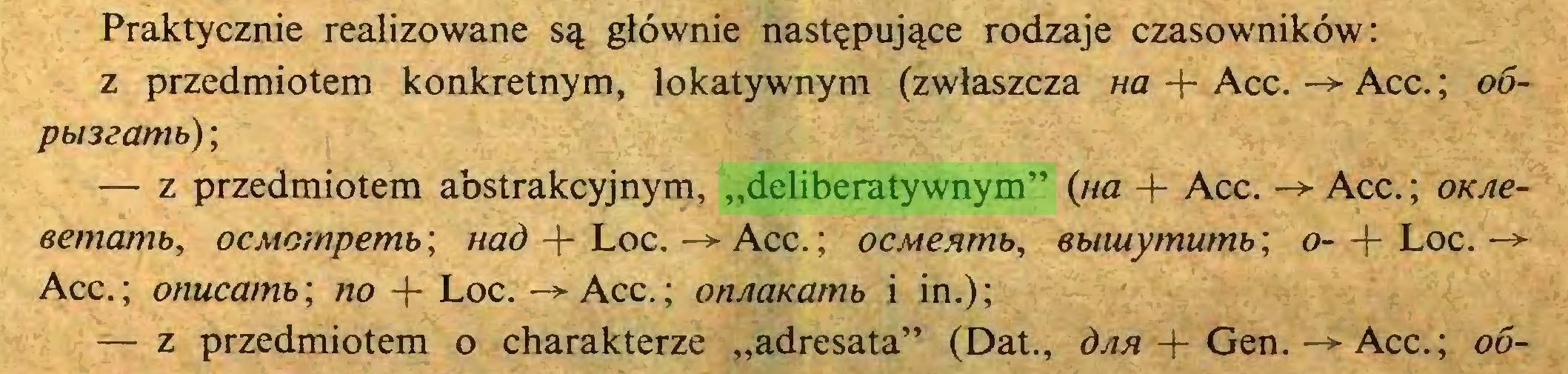 """(...) Praktycznie realizowane są głównie następujące rodzaje czasowników: z przedmiotem konkretnym, lokatywnym (zwłaszcza na + Acc. -> Acc.; 06pbmamb); — z przedmiotem abstrakcyjnym, """"deliberatywnym"""" (na + Acc. -> Acc.; OKAeeemamb, ocMompemb; nad + Loc. Acc.; ocMenmb, ebiiuymumb', o- + Loc. -> Acc.; onucamb; no + Loc. -> Acc.; onAaKamb i in.); — z przedmiotem o charakterze """"adresata"""" (Dat., óah + Gen. -3- Acc.; 06..."""
