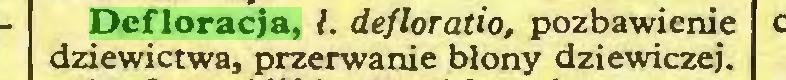 (...) Defloracja, ł. defloratio, pozbawienie dziewictwa, przerwanie błony dziewiczej...