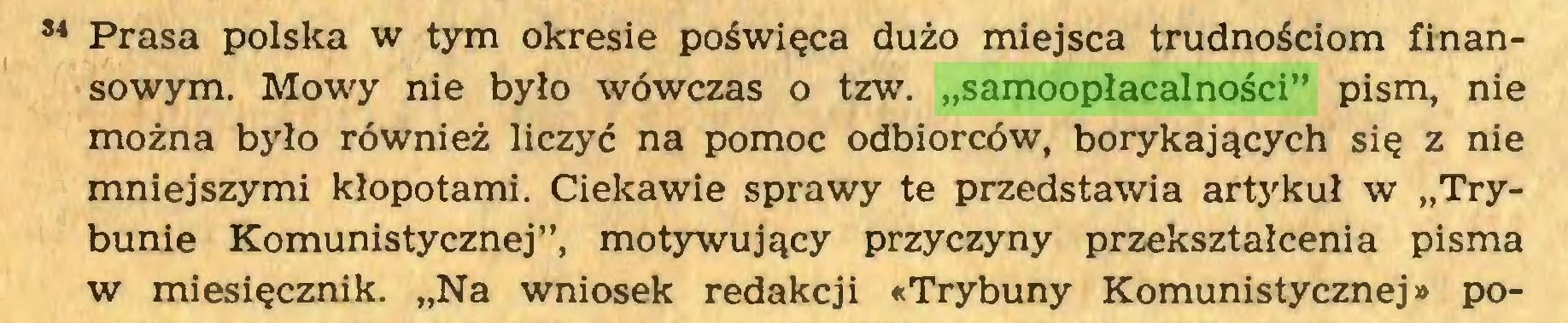 """(...) 84 Prasa polska w tym okresie poświęca dużo miejsca trudnościom finansowym. Mowy nie było wówczas o tzw. """"samoopłacalności"""" pism, nie można było również liczyć na pomoc odbiorców, borykających się z nie mniejszymi kłopotami. Ciekawie sprawy te przedstawia artykuł w """"Trybunie Komunistycznej"""", motywujący przyczyny przekształcenia pisma w miesięcznik. """"Na wniosek redakcji «Trybuny Komunistycznej» po..."""