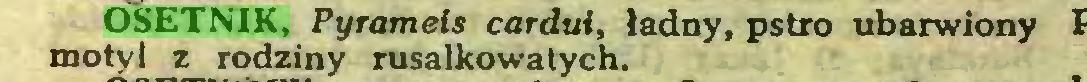 (...) OSETNIK, Pyromeis cardui, ładny, pstro ubarwiony motyl z rodziny rusalkowatych...