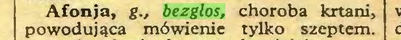 (...) Afonja, g., bezgłos, choroba krtani, powodująca mówienie tylko szeptem...