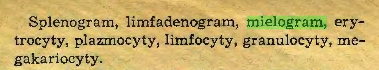 (...) Splenogram, limfadenogram, mielogram, erytrocyty, plazmocyty, limfocyty, granulocyty, megakariocyty...