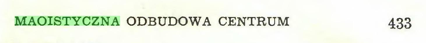 (...) MAOISTYCZNA ODBUDOWA CENTRUM 433...